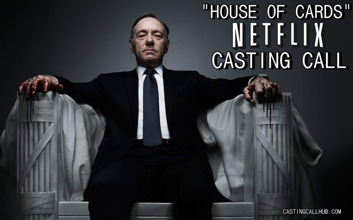 Season 5 of House of Cards – Netflix Auditions for 2017 - Casting